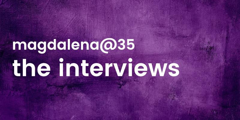 magdalena@35 the interviews